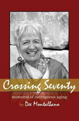 Crossing Seventy: Moments of Outrageous Aging