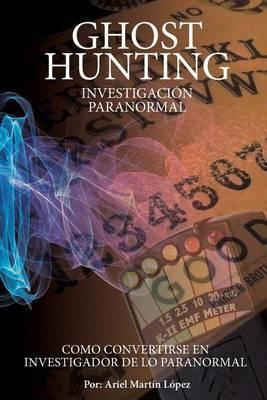 Investigacion Paranormal - Ghost Hunting: Como Convertirse En Investigador de Lo Paranormal?
