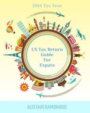 Us Tax Return Guide for Expats - 2014 Tax Year