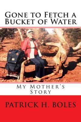 Gone to Fetch a Bucket of Water: My Mother's Story