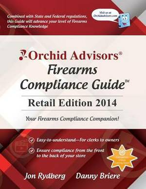 Orchid Advisors Firearms Compliance Guide: Retail Edition 2014