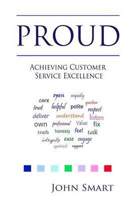 Proud - Achieving Customer Service Excellence: Probably the Only Customer Service Acronym You Will Ever Need