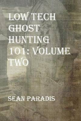Low Tech Ghost Hunting 101: Volume Two
