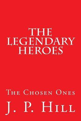 The Legendary Heroes: The Chosen Ones