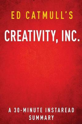 Summary of Creativity, Inc.: By Ed Catmull Includes Analysis