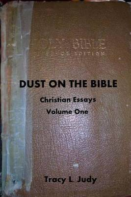 Dust on the Bible: Christian Essays Volume One