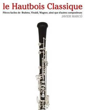 Le Hautbois Classique: Pieces Faciles de Brahms, Vivaldi, Wagner, Ainsi Que D'Autres Compositeurs