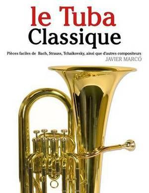 Le Tuba Classique: Pieces Faciles de Bach, Strauss, Tchaikovsky, Ainsi Que D'Autres Compositeurs