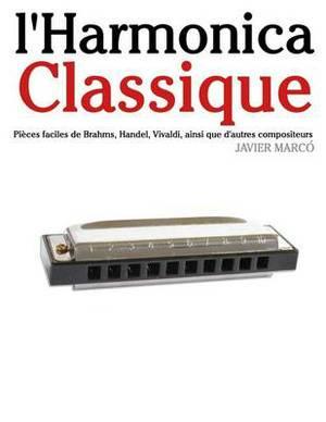 L'Harmonica Classique: Pieces Faciles de Brahms, Handel, Vivaldi, Ainsi Que D'Autres Compositeurs