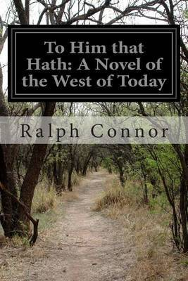 To Him That Hath: A Novel of the West of Today