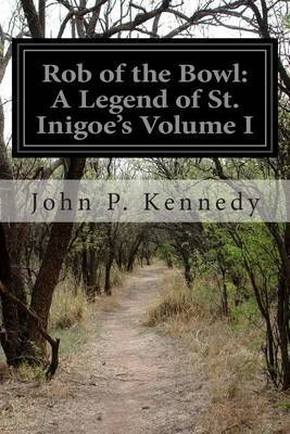 Rob of the Bowl: A Legend of St. Inigoe's Volume I
