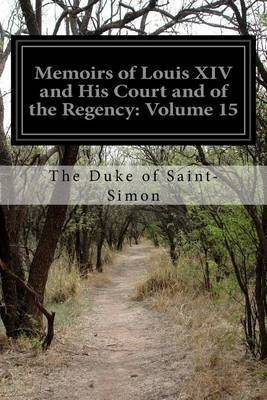 Memoirs of Louis XIV and His Court and of the Regency: Volume 15