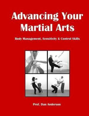 Advancing Your Martial Arts: Body Management, Sensitivity & Control Skills