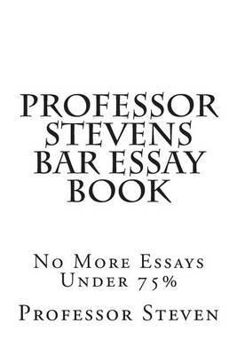Professor Stevens Bar Essay Book: No More Essays Under 75%