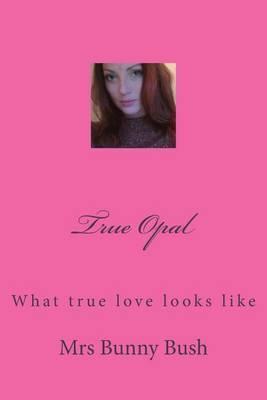 True Opal: What True Love Looks Like