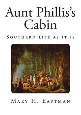 Aunt Phillis's Cabin: Southern Life as It Is