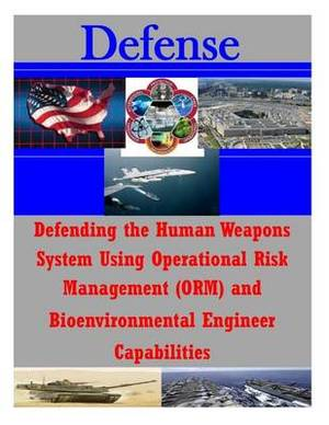 Defending the Human Weapons System Using Operational Risk Management (Orm) and Bioenvironmental Engineer Capabilities