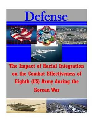 The Impact of Racial Integration on the Combat Effectiveness of Eighth (Us) Army During the Korean War