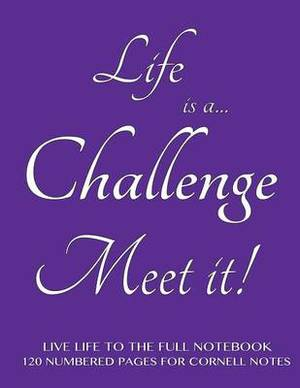 Live Life to the Full Notebook 120 Numbered Pages for Cornell Notes: Life Is a Challenge. Meet It! Purple Cover - 8.5x11 Ideal for Studying, Includes Guide to Effective Studying and Learning