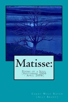 Matisse: Poems of a Soul (September 2006 - April 2008)