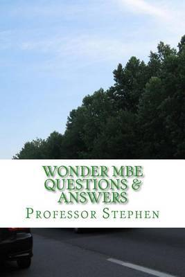 Wonder MBE Questions & Answers  : No More Multi Bar Tears in Law School
