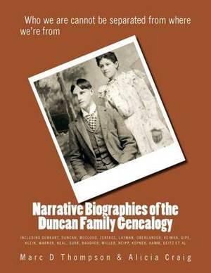 Narrative Biographies of the Duncan Family Genealogy: Genealogy of Duncan, Dunkart, McCloud, Layman, Oberlander, Reiman, Gipe, Klein, Warner, Neal, Surr, Baugher, Miller, Neipp, Kepner, Hamm, Deitz et al