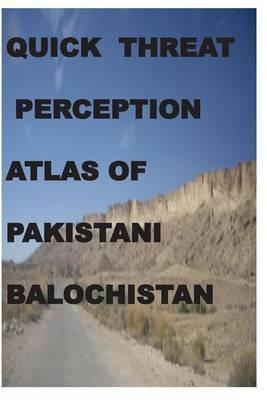 Quick Threat Perception Atlas of Pakistani Baluchistan