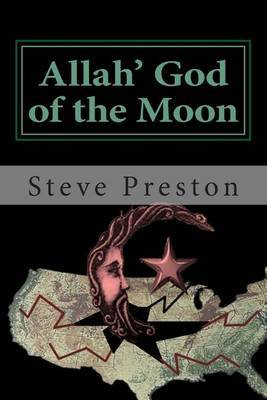 Allah' God of the Moon: Why We Should Fear the Islamic Cult
