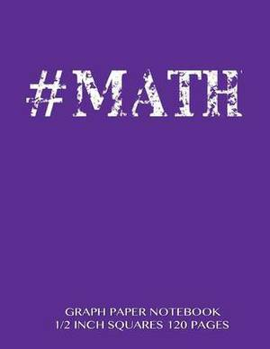 #Math Graph Paper Notebook 1/2 Inch Squares 120 Pages: Notebook Not eBook with Purple Cover, 8.5 X 11 Graph Paper Notebook with 1/2 Inch Squares, Perfect Bound, Ideal for Graphs, Math Sums, Composition Notebook or Even Journal