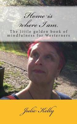 Home Is Where I Am: The Little Golden Book of Mindfulness for Westerners