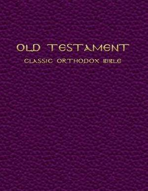 Old Testament: The Classic Orthodox Bible