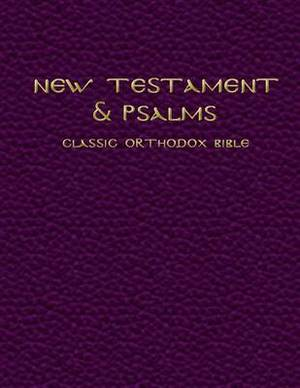New Testament & Psalms  : The Classic Orthodox Bible