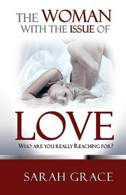The Woman with the Issue of Love: Who Are You Really Reaching For?