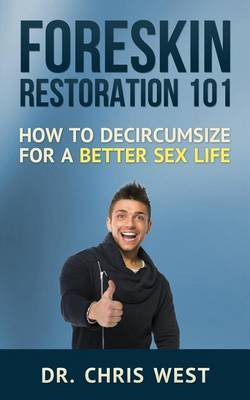 Foreskin Restoration 101: How to Decircumcise for a Better Sex Life