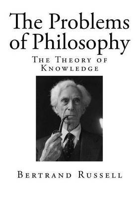 The Problems of Philosophy: The Theory of Knowledge