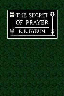The Secret of Prayer: How and Why We Pray