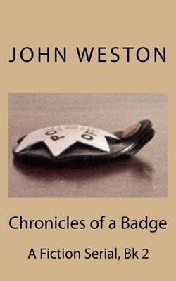 Chronicles of a Badge: A Fiction Serial: Bk 2