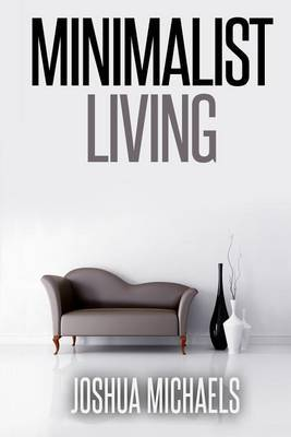Minimalist Living: Simplify, Organize, and Declutter Your Life