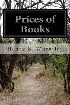Prices of Books: An Inquiry Into the Changes in Price of Books Which Have Occurred in England at Different Periods