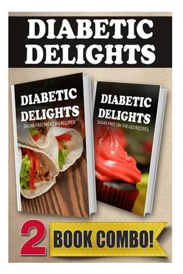 Sugar-Free Mexican Recipes and Sugar-Free On-The-Go Recipes: 2 Book Combo