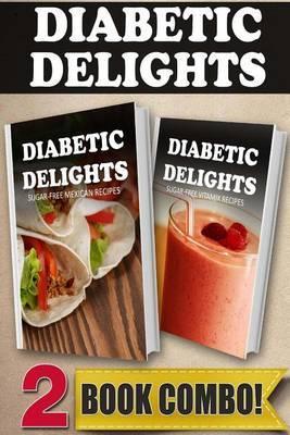 Sugar-Free Mexican Recipes and Sugar-Free Vitamix Recipes: 2 Book Combo