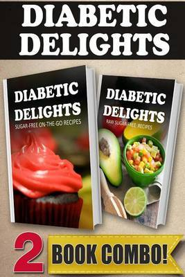 Sugar-Free On-The-Go Recipes and Raw Sugar-Free Recipes: 2 Book Combo