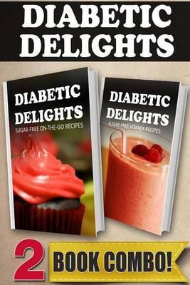 Sugar-Free On-The-Go Recipes and Sugar-Free Vitamix Recipes: 2 Book Combo