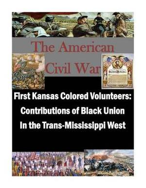 First Kansas Colored Volunteers: Contributions of Black Union in the Trans-Mississippi West