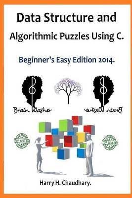 Data Structure and Algorithmic Puzzles Using C .: Beginner's Easy Edition 2014.