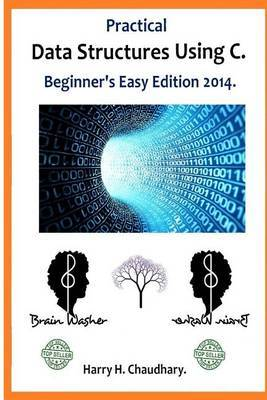 Practical Data Structures Using C .: Beginner's Easy Edition 2014.