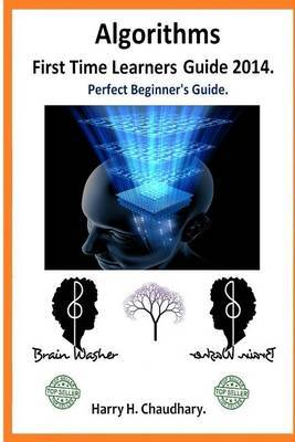 Algorithms, First Time Learners Guide 2014.: Perfect Beginner's Guide.