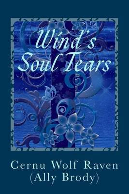 Wind's Soul Tears: Poems of Fate, Spirit, the Heart and Soul (April 2008 - August 2008) (November 2010 - August 2011)