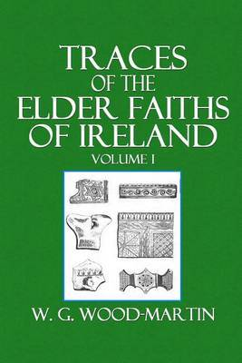 Traces of the Elder Faiths of Ireland Volume I