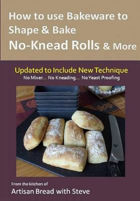 How to Use Bakeware to Shape & Bake No-Knead Rolls & More (Technique & Recipes)  : From the Kitchen of Artisan Bread with Steve